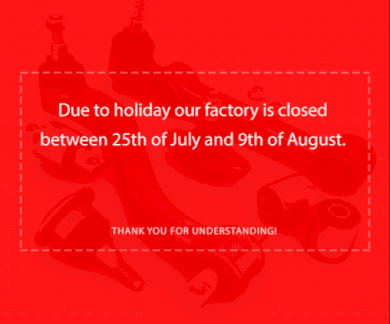 Due to holiday our factory is closed between 25th of July and 9th of August.